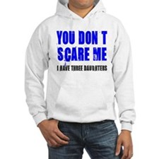 You don't scare me 3 daughters Hoodie