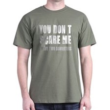 You don't scare me 2 daughters T-Shirt