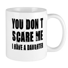 You don't scare me a daughter Small Mug