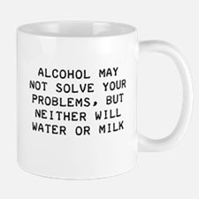 Alcohol May Not Solve Problems Mug