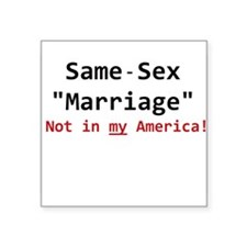 Same-Sex Marriage - Not in my America Sticker