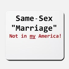 Same-Sex Marriage - Not in my America Mousepad