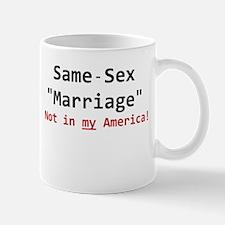 Same-Sex Marriage - Not in my America Mug