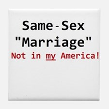 Same-Sex Marriage - Not in my America Tile Coaster