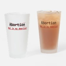 Abortion, not in my America Drinking Glass