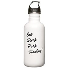 Eat Sleep Poop Hockey! Water Bottle