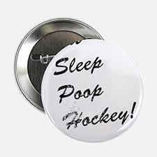"Eat Sleep Poop Hockey! 2.25"" Button"