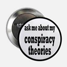 """Ask Me About My Conspiracy Theories 2.25"""" Button"""