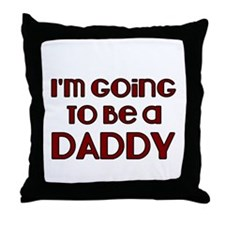 Im going to be a Daddy-m Throw Pillow