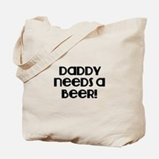 Daddy need a Beer! Tote Bag