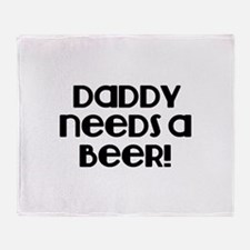 Daddy need a Beer! Throw Blanket