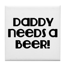 Daddy need a Beer! Tile Coaster