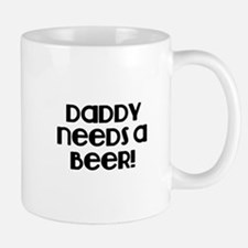 Daddy need a Beer! Mug
