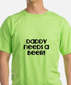 Daddy need a Beer! T-Shirt