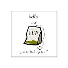 Hello is it tea... Sticker