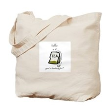 Hello is it tea... Tote Bag