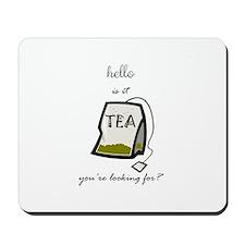 Hello is it tea... Mousepad