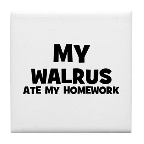 My Walrus Ate My Homework Tile Coaster