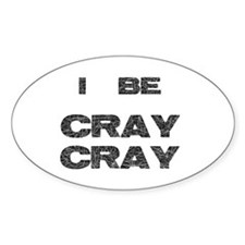 I Be Cray Cray Decal