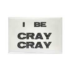 I Be Cray Cray Rectangle Magnet