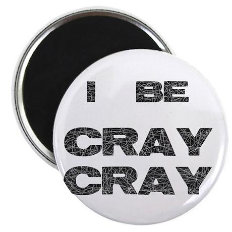 I Be Cray Cray Magnet