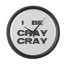 I Be Cray Cray Large Wall Clock