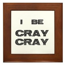 I Be Cray Cray Framed Tile