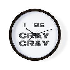 I Be Cray Cray Wall Clock