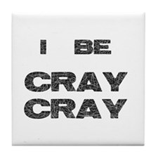 I Be Cray Cray Tile Coaster