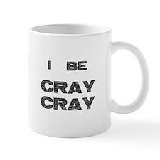 I Be Cray Cray Mug