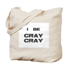 I Be Cray Cray Tote Bag