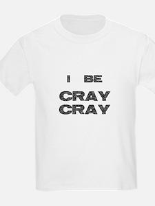 I Be Cray Cray T-Shirt