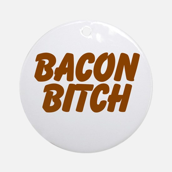 Bacon Bitch Ornament (Round)