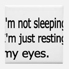 Im not sleeping,Im just resting my eyes Tile Coast
