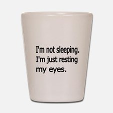 Im not sleeping,Im just resting my eyes Shot Glass