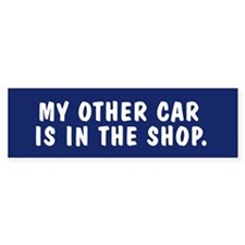 My other car is in the shop Bumpersticker