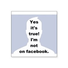 Yes it's true! I'm not on facebook. Sticker