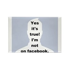 Yes it's true! I'm not on facebook. Rectangle Magn