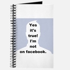 Yes it's true! I'm not on facebook. Journal