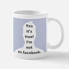 Yes it's true! I'm not on facebook. Mug