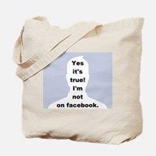 Yes it's true! I'm not on facebook. Tote Bag