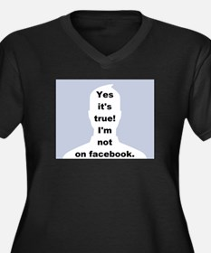 Yes it's true! I'm not on facebook. Plus Size T-Sh