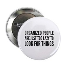"Organized People Are Just Too Lazy 2.25"" Button"