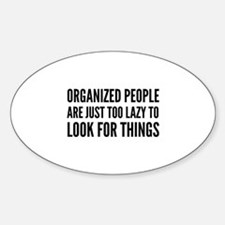 Organized People Are Just Too Lazy Decal