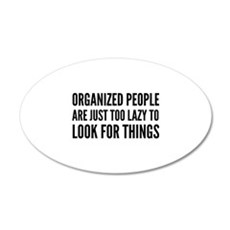 Organized People Are Just Too Lazy 22x14 Oval Wall