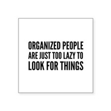 Organized People Are Just Too Lazy Square Sticker
