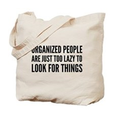 Organized People Are Just Too Lazy Tote Bag