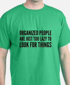 Organized People Are Just Too Lazy T-Shirt