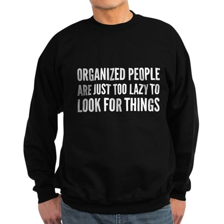 Organized People Are Just Too Lazy Sweatshirt (dar