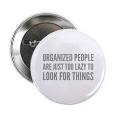 "Organized People Are Just Too Lazy 2.25"" Button (1"